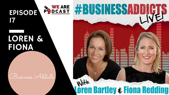 17. Create a podcast to manage your Business Addiction with Loren & Fiona