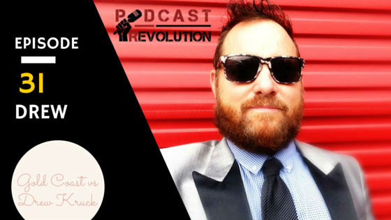 31. Getting the excitement of podcasting to the people on the Gold Coast with Drew Kruck
