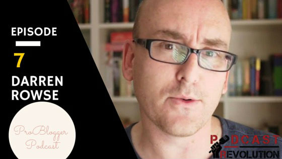 7. Blogging, podcast engagement levels, and the power of ProBlogging with Darren Rowse