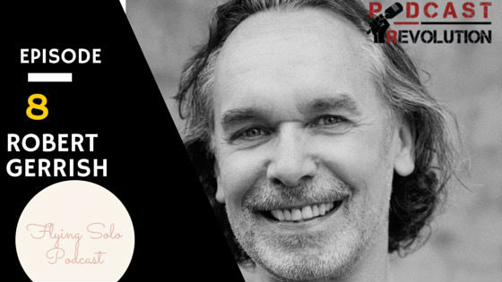 8. Serving your community, the power of a podcast platform and Flying Solo with Robert Gerrish