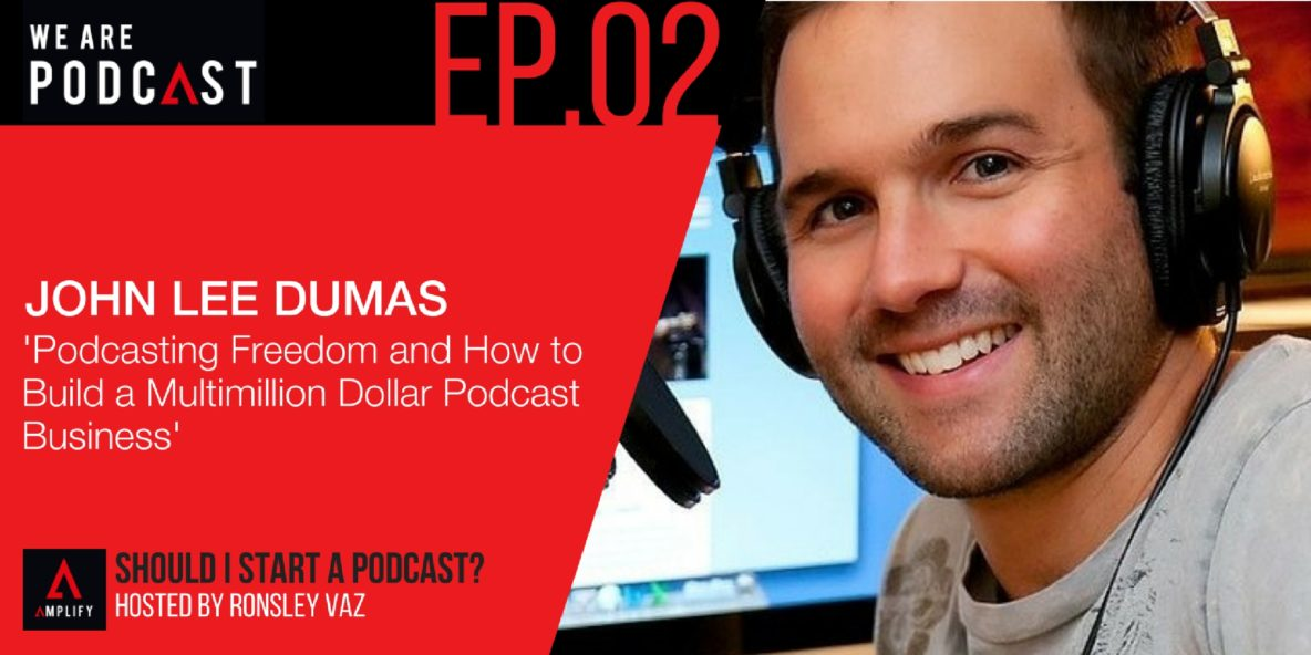 2: Podcasting freedom and how to build a multimillion dollar podcast business with John Lee Dumas