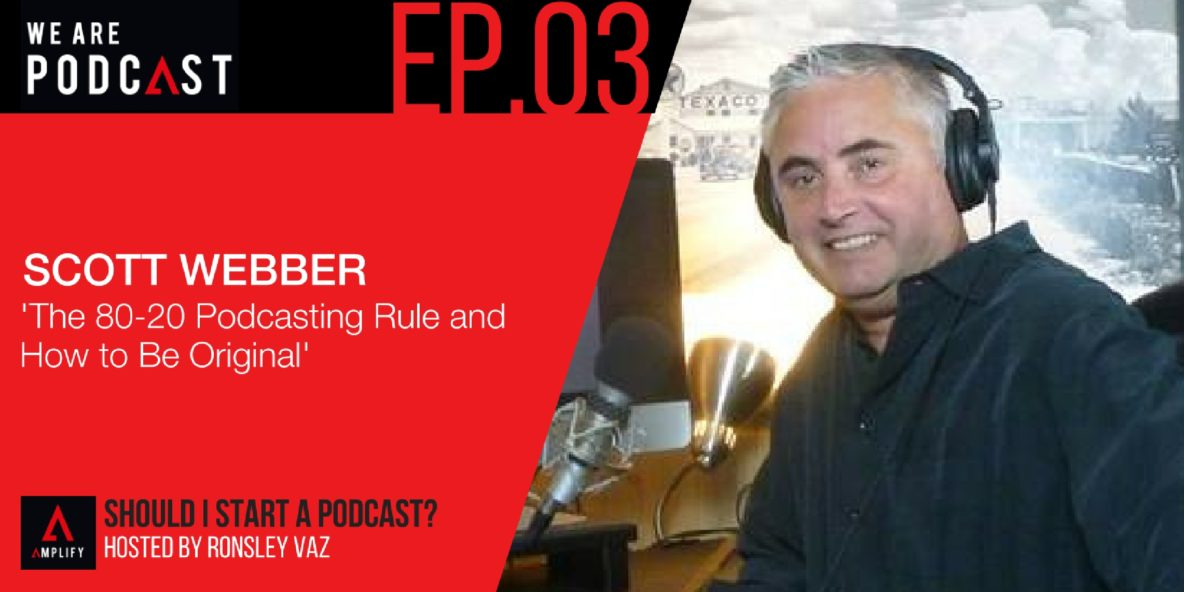 3: The 80-20 Podcasting Rule and how to be original with Scott Webber