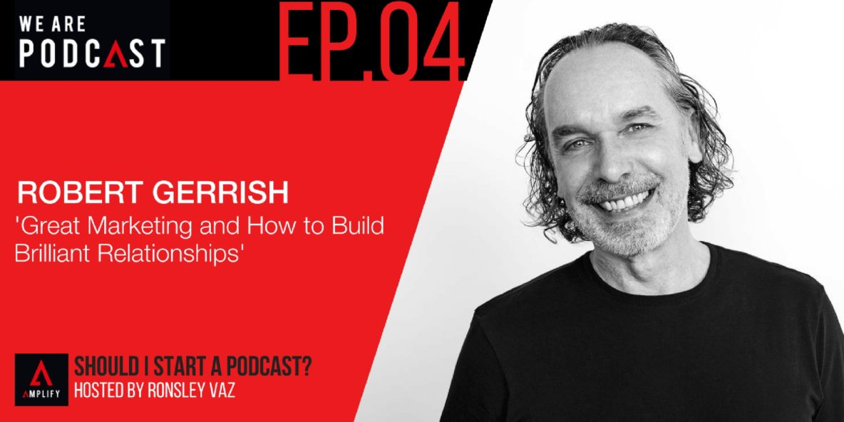 4: Great marketing and how to build brilliant relationships with Robert Gerrish