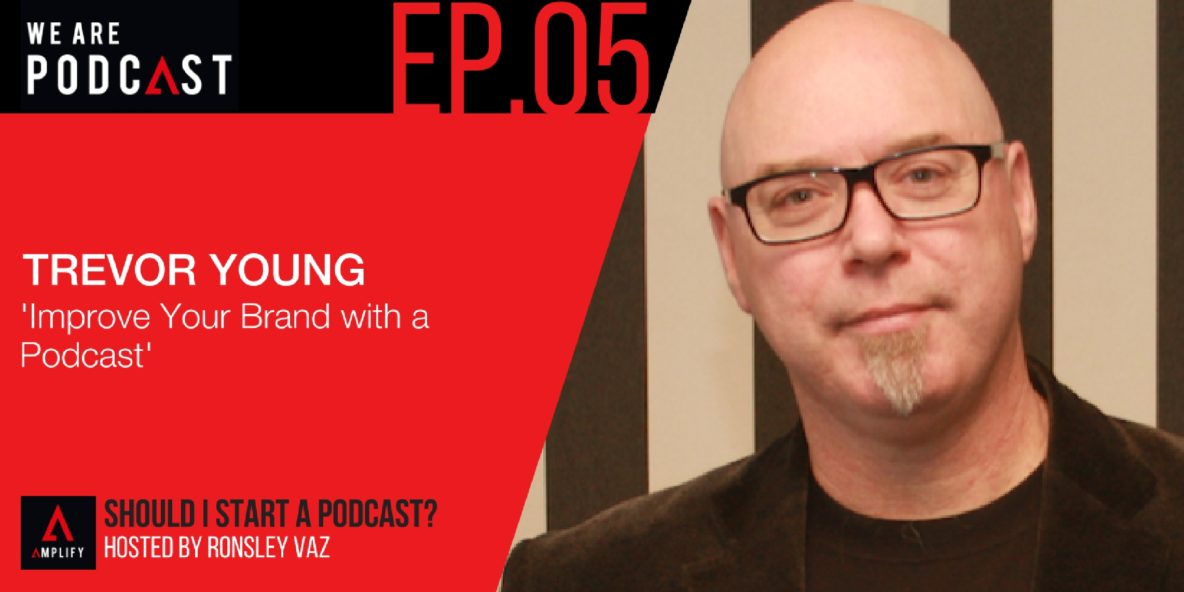 5: Improve your brand with a podcast featuring Trevor Young