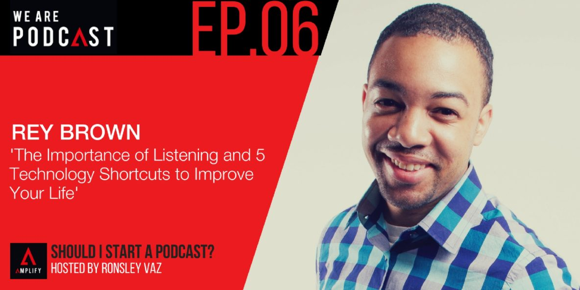 6: The importance of listening and 5 technology shortcuts to improve your life with Rey Brown