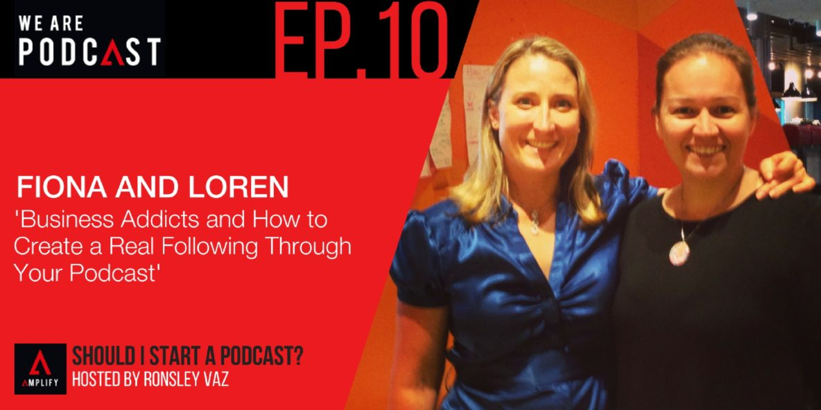 10: Business Addicts and how to create a real following through your podcast with Fiona and Loren