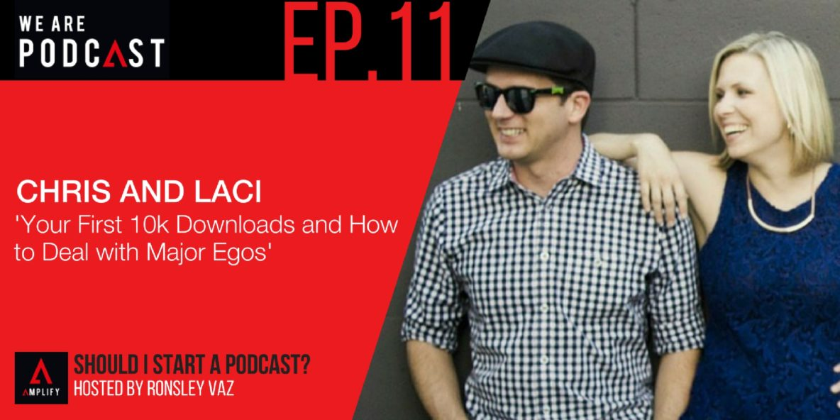 11: Your first 10k downloads and how to deal with major egos with Chris and Laci