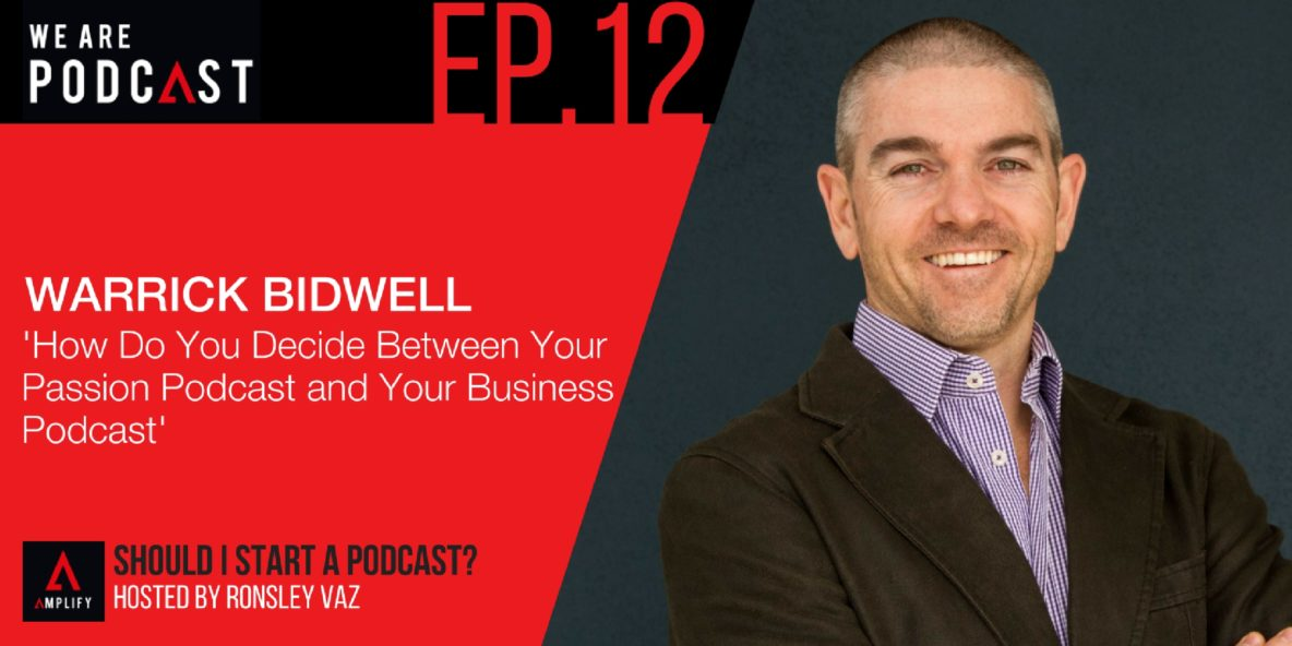 12: How do you decide between your passion podcast and your business podcast with Warrick Bidwell