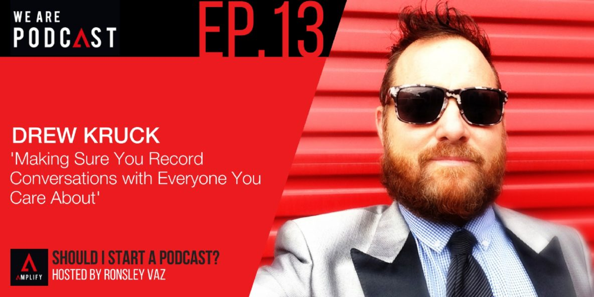 13: Making sure you record conversations with everyone you care about with Drew Kruck