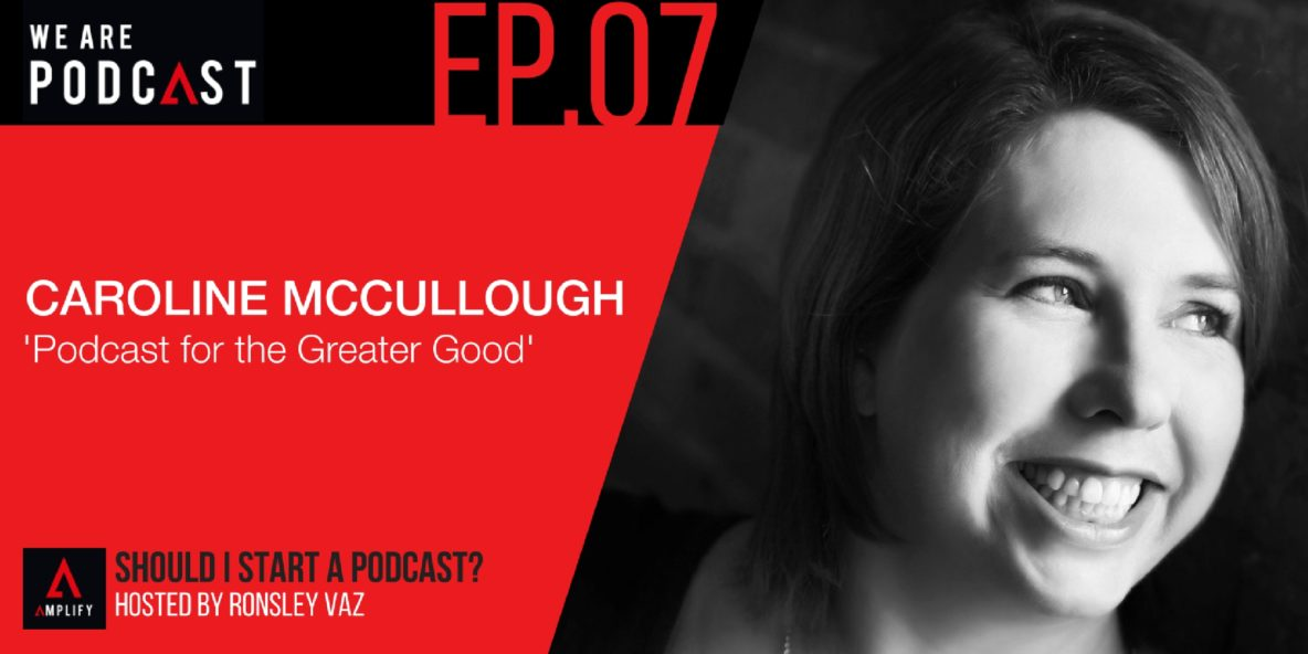7: Podcast for the greater good with Caroline McCullough
