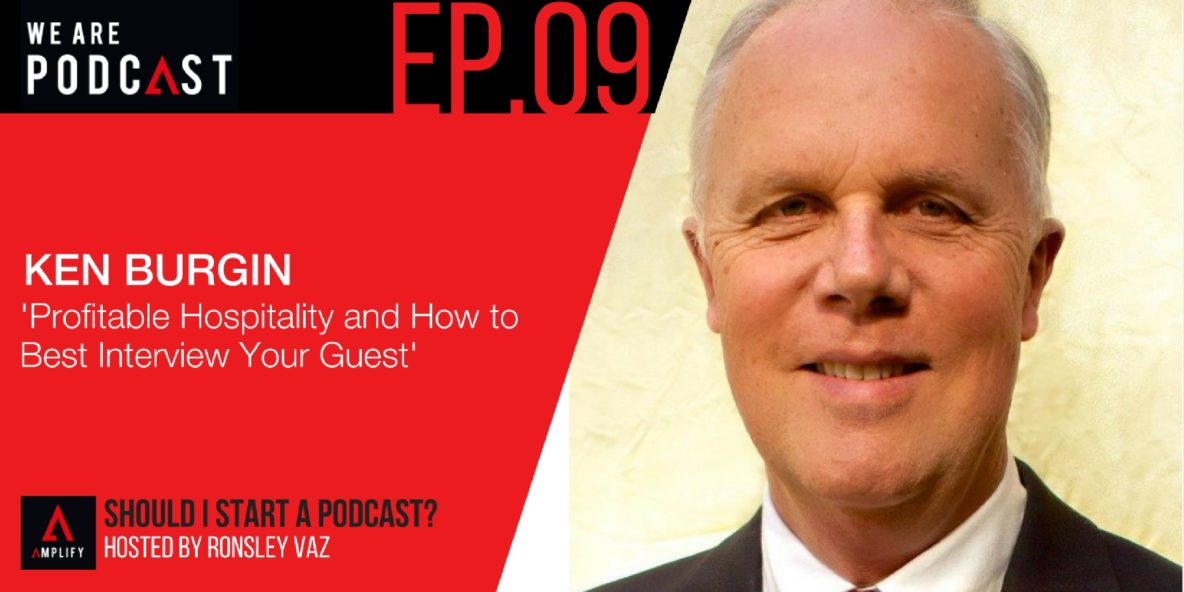 9: Profitable Hospitality and how to best interview your guest with Ken Burgin