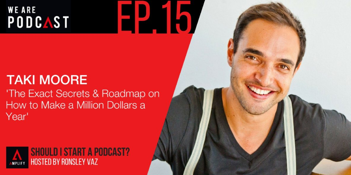 15: The exact secrets & roadmap on how to make a million dollars a year with Taki Moore