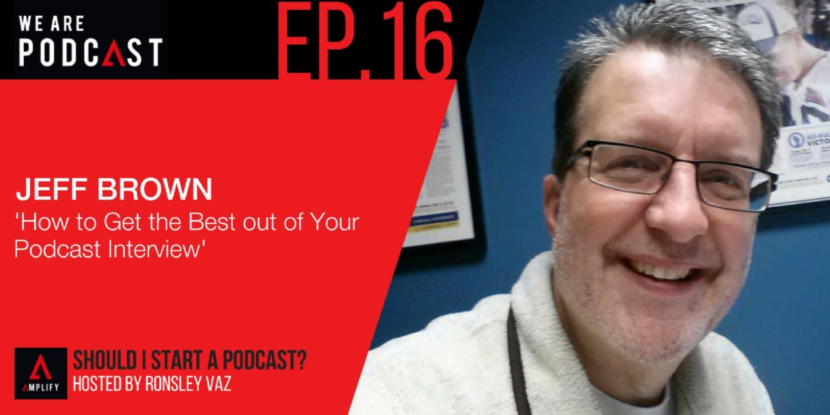16: How to get the best out of your podcast interview with Jeff Brown