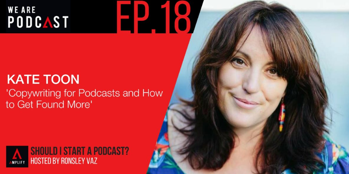18: Copywriting for podcasts and how to get found more with Kate Toon