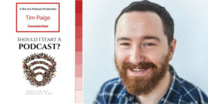 17: The art of converting a listener into a customer with conversion expert Tim Paige