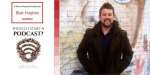 38. The way podcast fans engage with your message is key with Blair Hughes