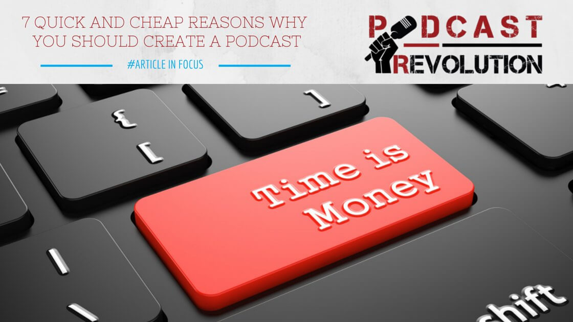 7 quick and cheap reasons why you should create a podcast