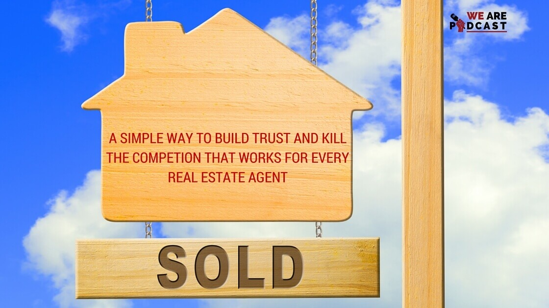 A simple way to build trust and kill the competion that works for every Real Estate agent