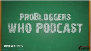 Probloggers who podcast #pbevent Podcast Revolution