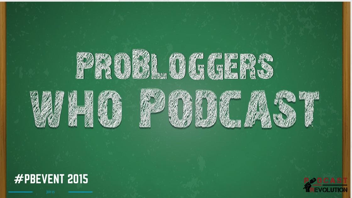 Probloggers who podcast #pbevent Podcast Revolution