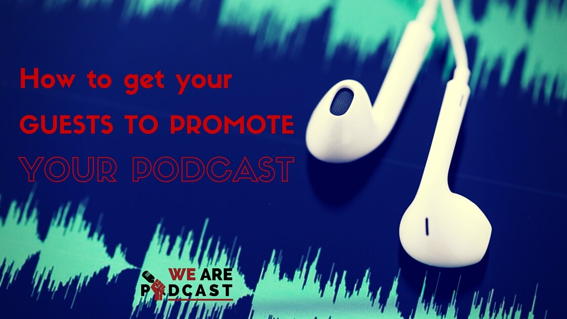 How to get your guests to promote your podcast