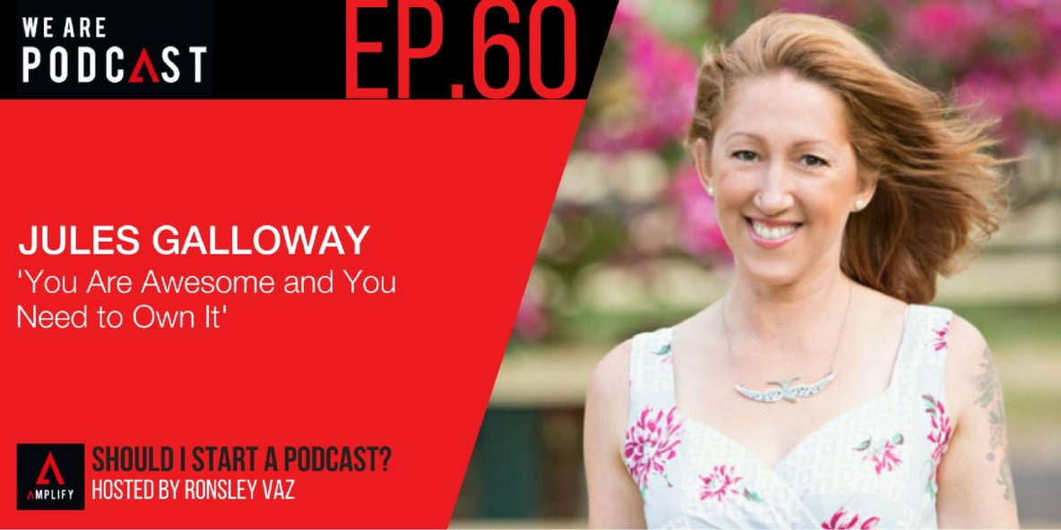 60. You Are Awesome and You Need to Own It with Jules Galloway
