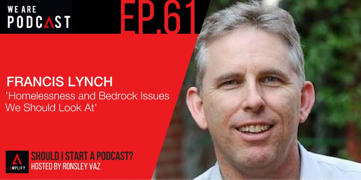 61. Homelessness and Bedrock Issues We Should Look At feat. Francis Lynch