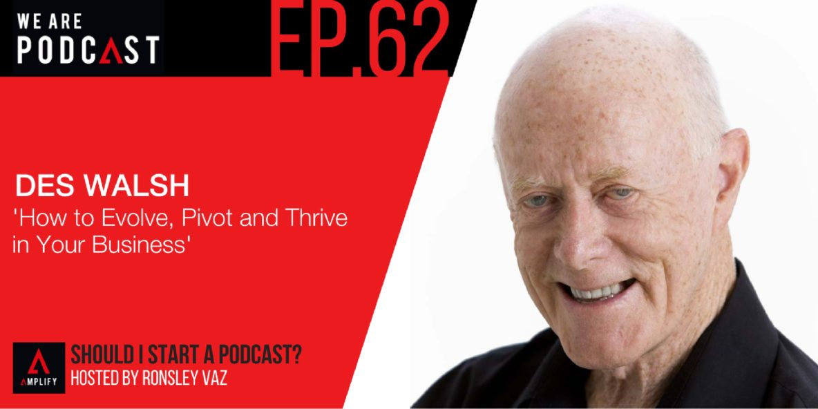 62. How to Evolve, Pivot and Thrive in Your Business with Des Walsh