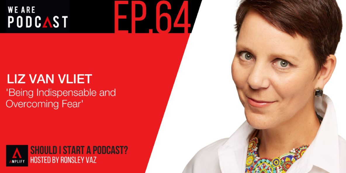 64. Being Indispensable and Overcoming Fear with Liz Van Vliet