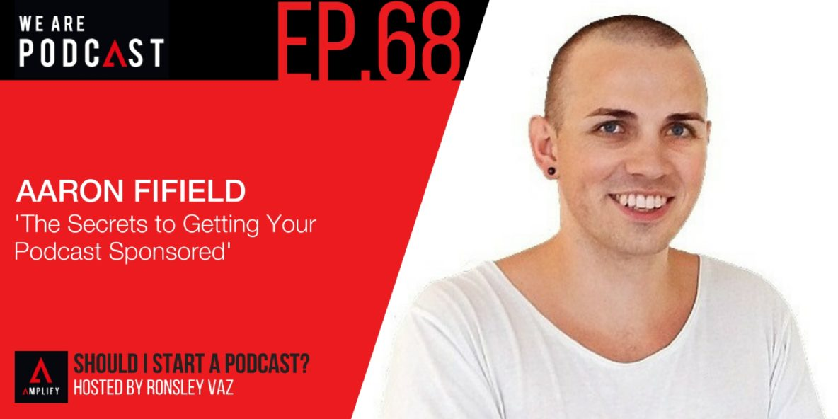 68. Rebroadcast: The Secrets to Getting Your Podcast Sponsored with Aaron Fifield