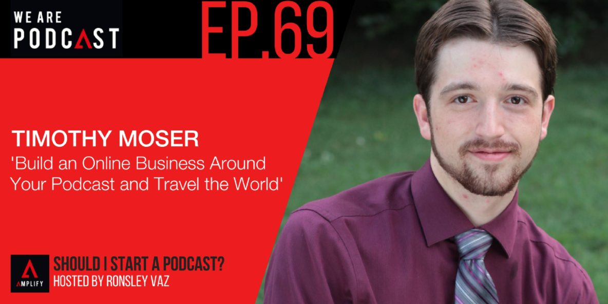 69. Rebroadcast: Build an Online Business Around Your Podcast and Travel the World with Timothy Moser