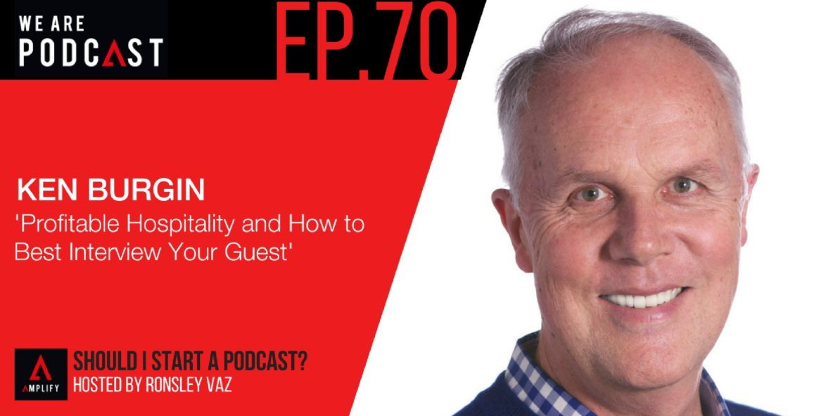 70. Rebroadcast: Profitable Hospitality and How to Best Interview Your Guest with Ken Burgin