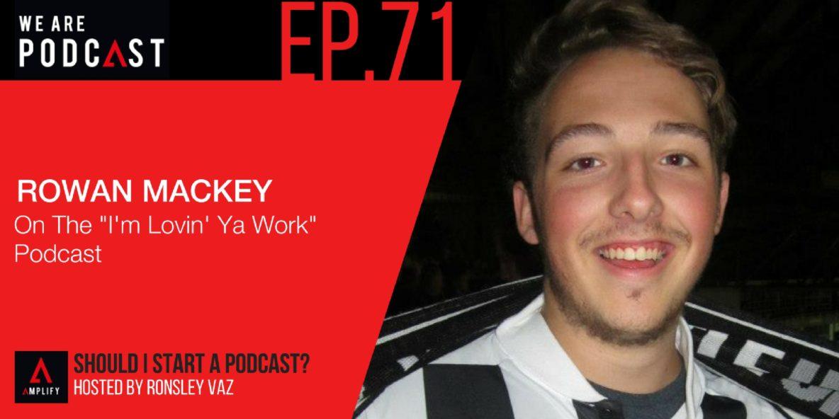 "71. On The ""I'm Lovin' Ya Work"" Podcast with Rowan MacKey"