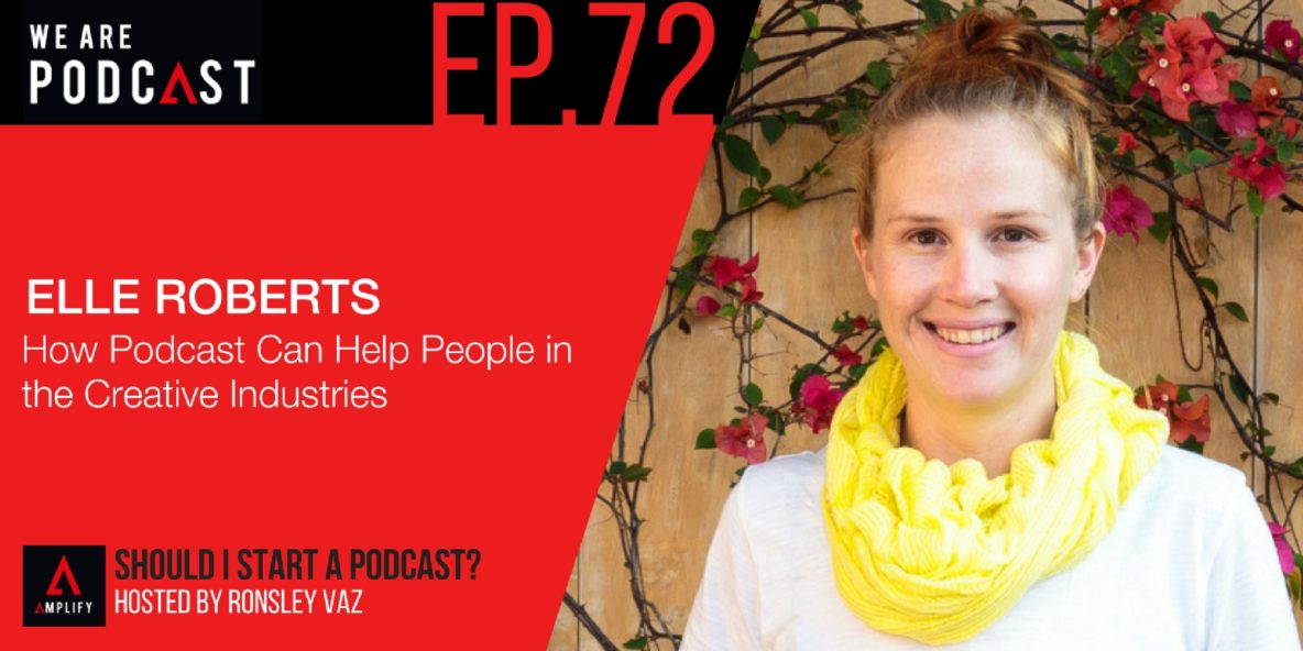 72. How Podcasting Can Help People in the Creative Industries with Elle Roberts