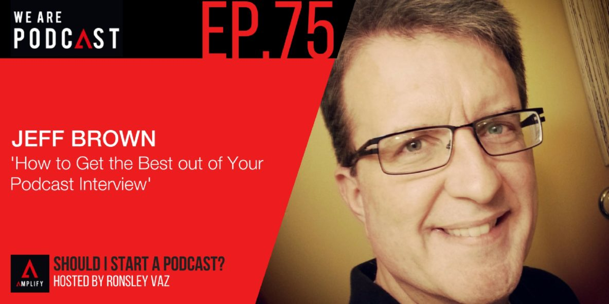75. Rebroadcast: How to Get the Best out of Your Podcast Interview with Jeff Brown