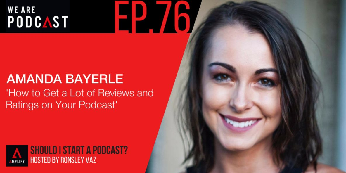 76. Rebroadcast: How to Get a Lot of Reviews and Ratings on Your Podcast with Amanda Bayerle