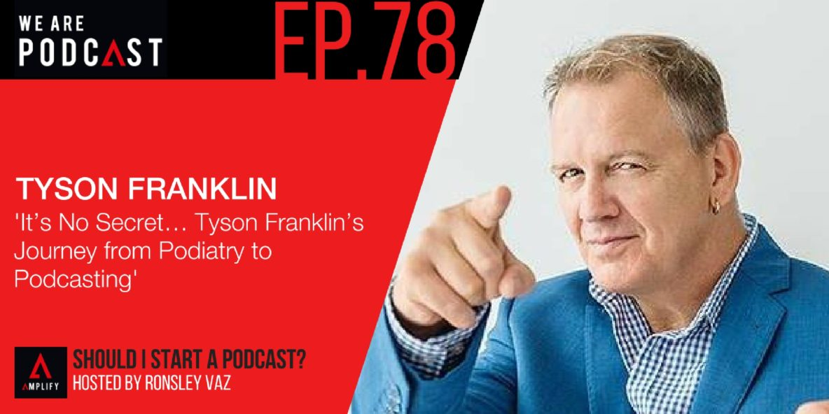 78. It's No Secret… Tyson Franklin's Journey from Podiatry to Podcasting