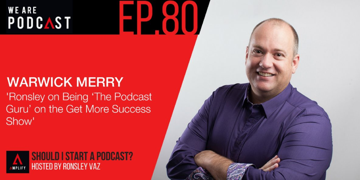 80. Ronsley on Being 'The Podcast Guru' on the Get More Success Show with Warwick Merry