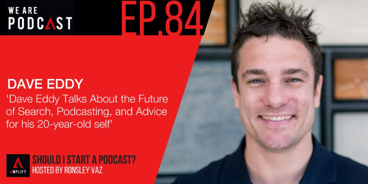 84. Dave Eddy Talks About the Future of Search, Podcasting, and Advice for his 20-year-old self