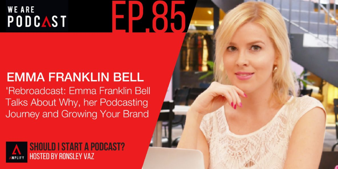 85. Emma Franklin Bell Talks About Why, her Podcasting Journey and Growing Your Brand