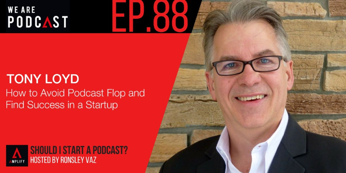 Ep.88 Tony Loyd on How to Avoid Podcast Flop and Find Success in a Startup