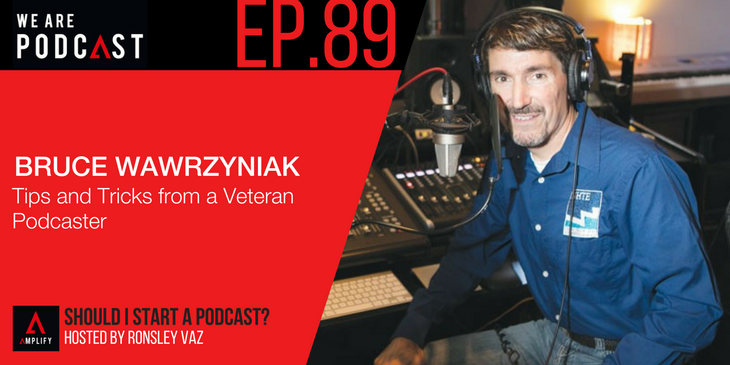 Ep.89 Bruce Wawrzyniak Starting a Podcast- Here's What You Need to Know